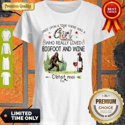 Nice Once Upon A Time There Was A Girl Who Really Loved Bigfoot And Wine Shirt
