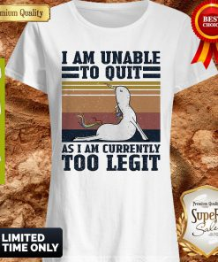 Good Unicorn I Am Unable To Quit As I Am Currently Too Legit Vintage T-Shirt