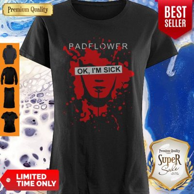 Pretty Badflower OK I'm Sick Shirt