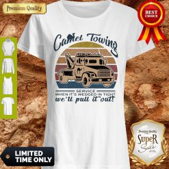 Top Camel Towing Service When It'S Wedged In Tight We'Ll Pull It Out Vintage T-Shirt