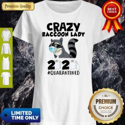 Premium Crazy Raccoon Lady 2020 #Quarantined Shirt
