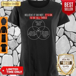 Top Believe It Or Not It's Ok To Be All Three Covid-19 Shirt