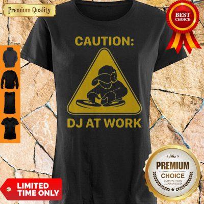 Top Caution DJ At Work Shirt