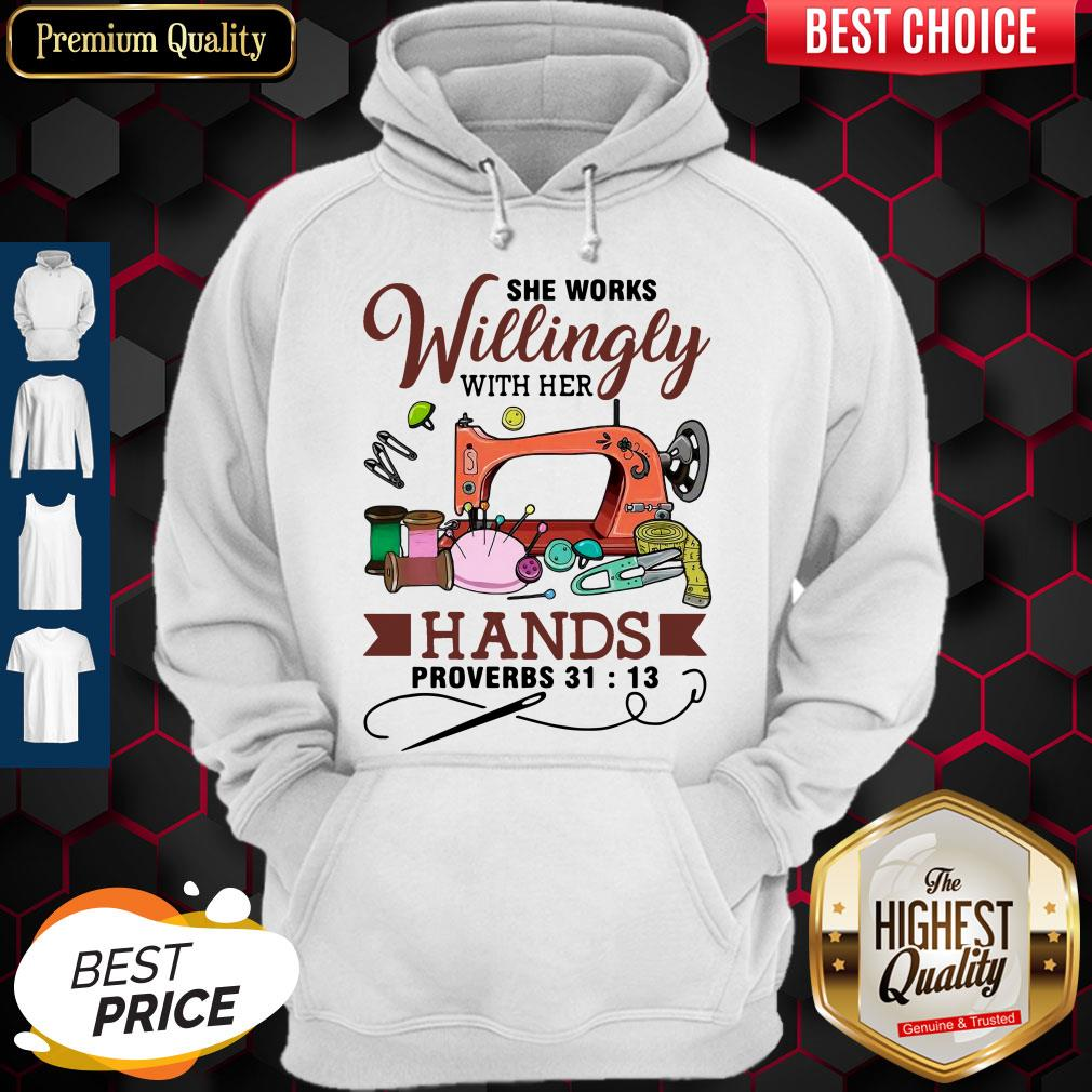 Beautiful She Works Willingly With Her Hands Proverbs 31 13 Hoodie
