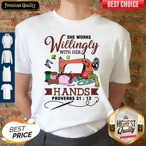 Beautiful She Works Willingly With Her Hands Proverbs 31 13 Shirt