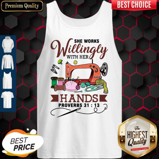 Beautiful She Works Willingly With Her Hands Proverbs 31 13 Tank Top