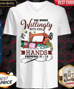 Beautiful She Works Willingly With Her Hands Proverbs 31 13 V-neck