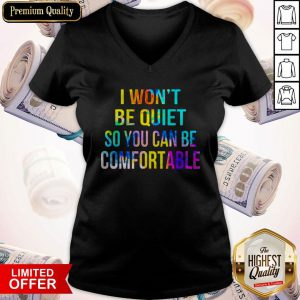 Funny I Won't Be Quiet So You Can Be Comfortable V-neck