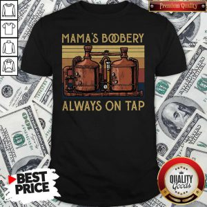 Good Mama's Boobery Always On Tap Vintage Shirt