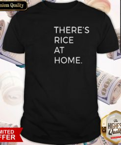 Good There's Rice At Home Shirt