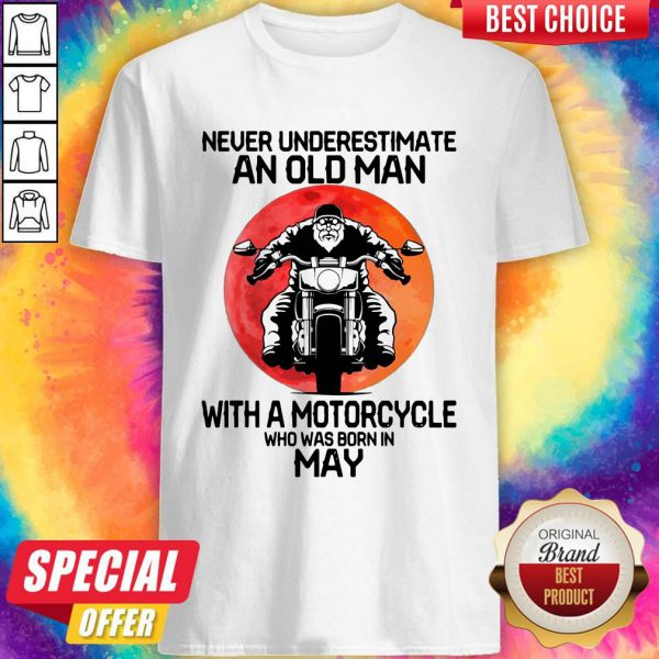 Hot Never Underestimate An Old Man With A Motorcycle Who Was Born In May Moon Shirt