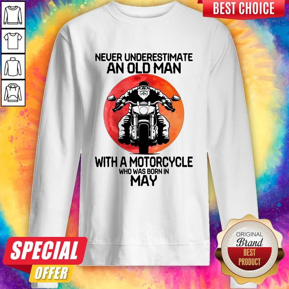 Hot Never Underestimate An Old Man With A Motorcycle Who Was Born In May Moon Sweatshirt