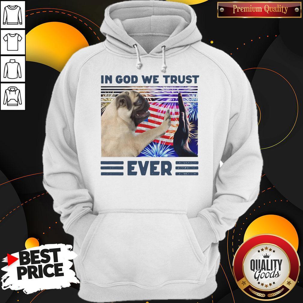 Nice Pug In God We Trust Ever American Flag Independence Day Vintage Hoodie