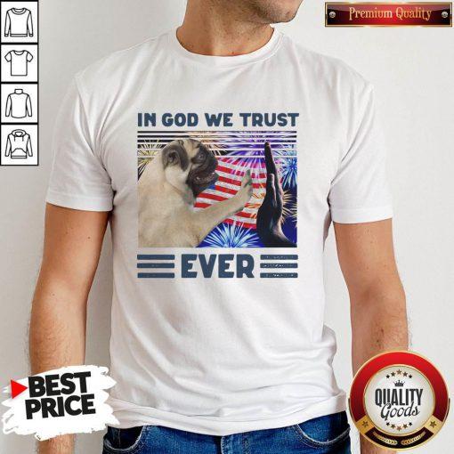 Nice Pug In God We Trust Ever American Flag Independence Day Vintage Shirt