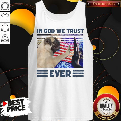 Nice Pug In God We Trust Ever American Flag Independence Day Vintage Tank Top
