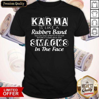 Oficial Karma Is Like A Rubber Band Shirt