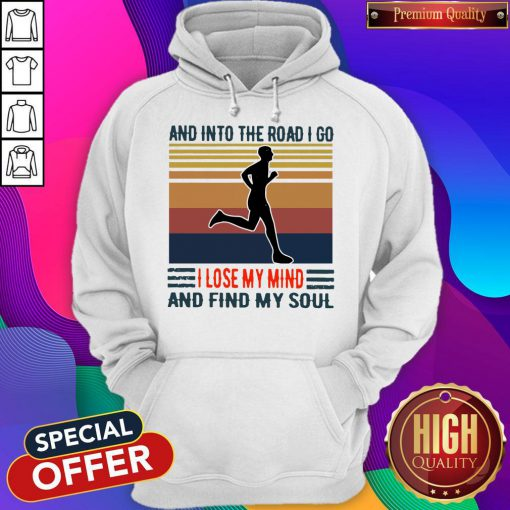 Pretty Jogging And Into The Road I Go I Lose My Mind And Find My Soul Vintage Hoodie