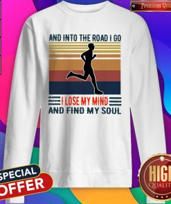 Pretty Jogging And Into The Road I Go I Lose My Mind And Find My Soul Vintage Sweatshirt