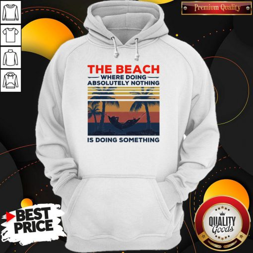 Pretty The Beach Where Doing Absolutely Nothing Is Doing Something Vintage Hoodie