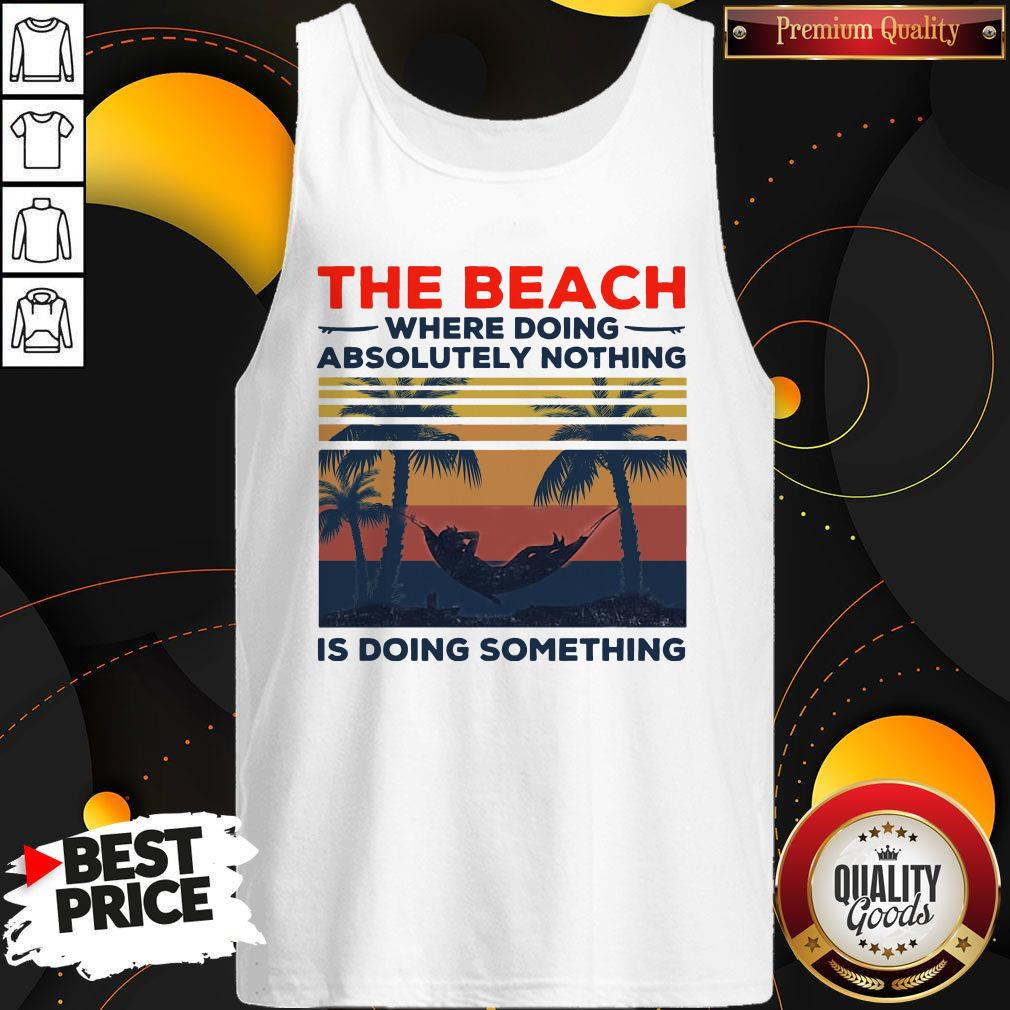 Pretty The Beach Where Doing Absolutely Nothing Is Doing Something Vintage Tank Top