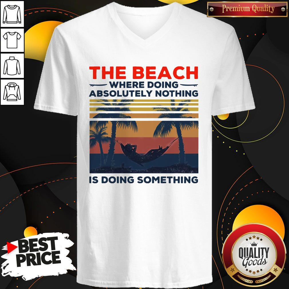 Pretty The Beach Where Doing Absolutely Nothing Is Doing Something Vintage V-neck