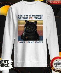 Attractive Black Cat Yes I A Member Of The Csi Team Cant Stand Idiots Vintage Retro Sweatshirt