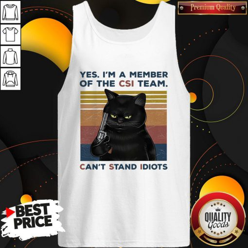 Attractive Black Cat Yes I A Member Of The Csi Team Cant Stand Idiots Vintage Retro Tank Top