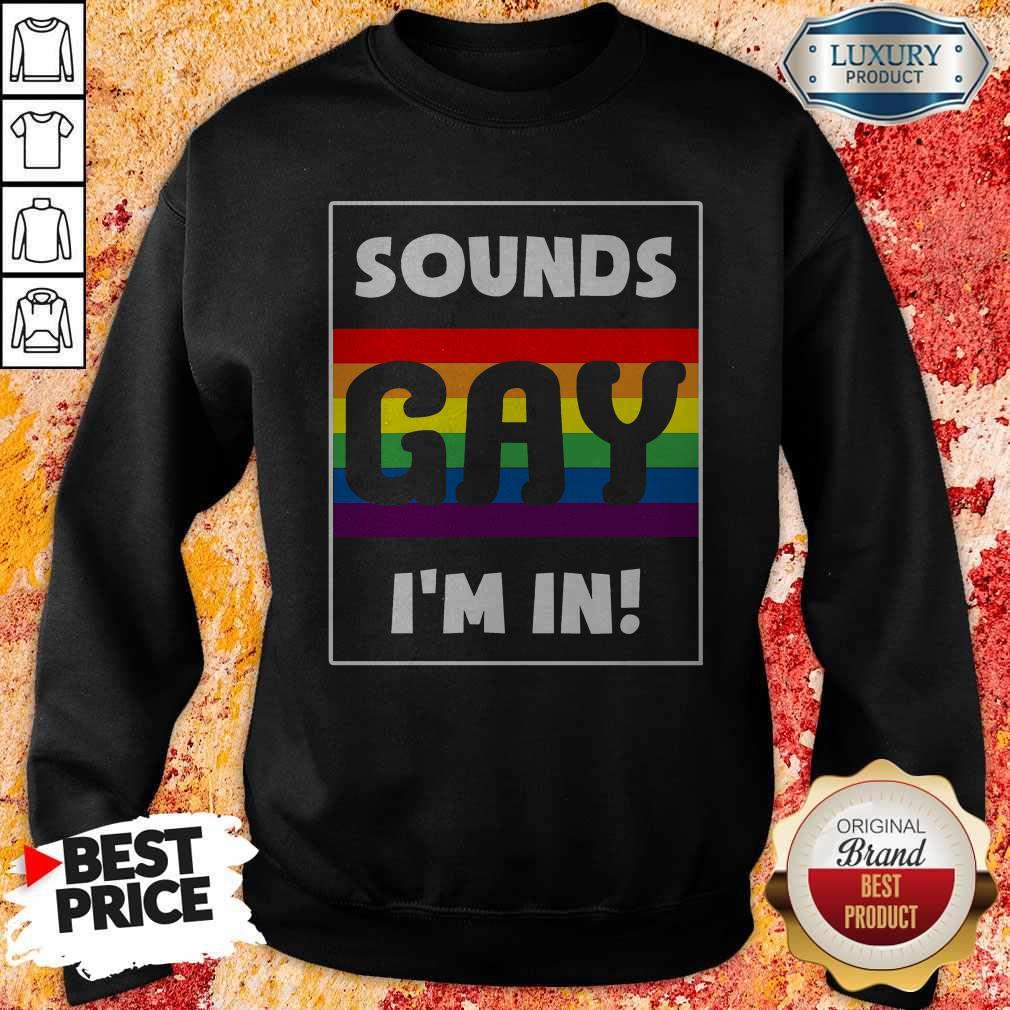 Beautiful Sounds Gay I'm In Sweatshirt