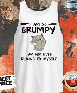 Cute I Am So Grumpy I Am Not Even Talking To Myself Tank Top