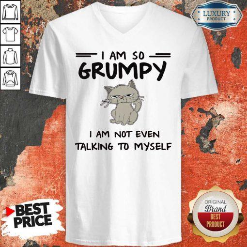 Cute I Am So Grumpy I Am Not Even Talking To Myself V-neck