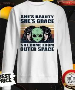 Cute She's Beauty She's Grace She Came From Outer Space Vintage Retro Alien Sweatshirt