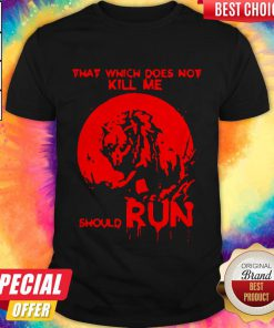 Cute That Which Does Not Kill Me Should Run Halloween Shirt