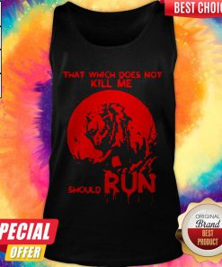 Cute That Which Does Not Kill Me Should Run Halloween Tank Top
