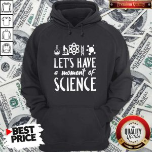 Fantastic Chemistry Let'S Have A Moment Of Science Hoodie