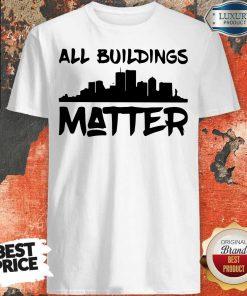 Funny All Buildings Matter Shirt