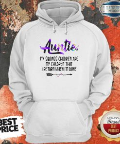 Funny Auntie My Siblings Children Are My Children That I Return When I'm Done Hoodie