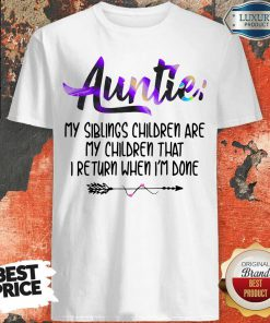 Funny Auntie My Siblings Children Are My Children That I Return When I'm Done Shirt