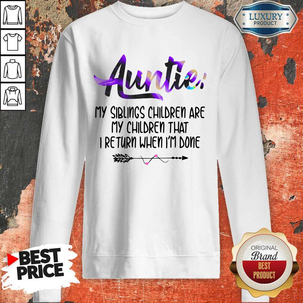 Funny Auntie My Siblings Children Are My Children That I Return When I'm Done Sweatshirt