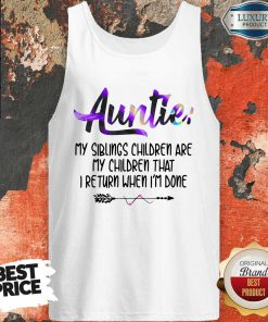 Funny Auntie My Siblings Children Are My Children That I Return When I'm Done Tank Top