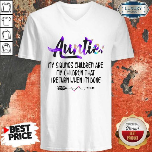 Funny Auntie My Siblings Children Are My Children That I Return When I'm Done V-neck