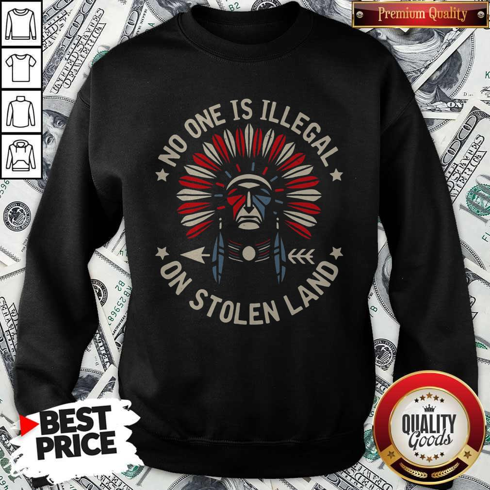 Funny No One Is Illegal On Stolen Land Sweatshirt