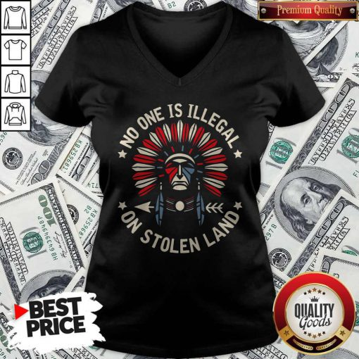 Funny No One Is Illegal On Stolen Land V-neck