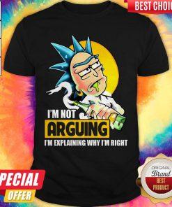 Funny Rick Sanchez I'm Not Arguing I'm Explaining Why I'm Right Shirt