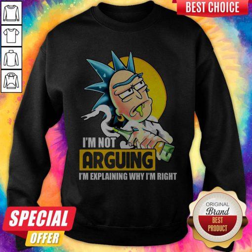 Funny Rick Sanchez I'm Not Arguing I'm Explaining Why I'm Right Sweatshirt