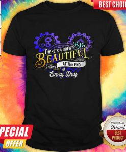 Good There's A Great Big Beautiful Tomorrow Shining At The End Of Every Day Shirt
