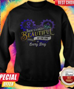 Good There's A Great Big Beautiful Tomorrow Shining At The End Of Every Day Sweatshirt