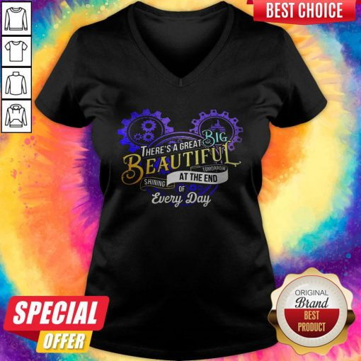 Good There's A Great Big Beautiful Tomorrow Shining At The End Of Every Day V-neck