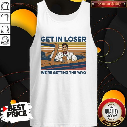 High Quality Get In Loser Were Getting The Yayo Vintage Retro Tank Top