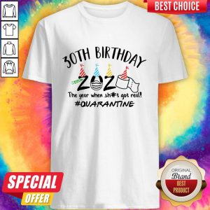 Hot 30th Birthday 2020 The Year When Shit Got Real Quarantine Shirt