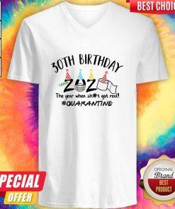 Hot 30th Birthday 2020 The Year When Shit Got Real Quarantine V-neck